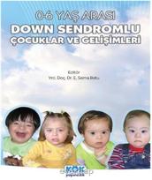 0-6 Yaş Arası Down Sendromlu Çocuklar ve Gelişimleri
